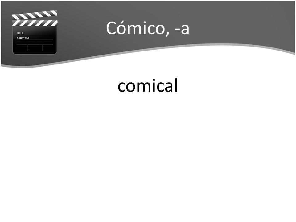 Cómico, -a comical