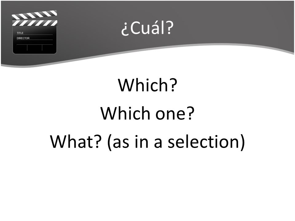¿Cuál? Which? Which one? What? (as in a selection)