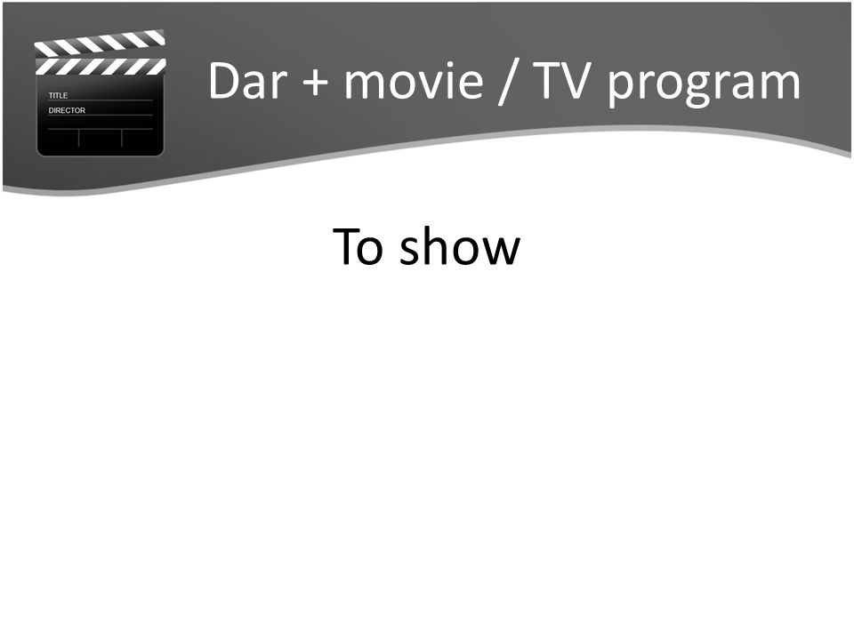 Dar + movie / TV program To show