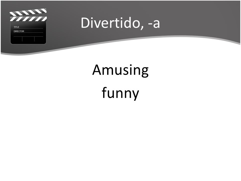 Divertido, -a Amusing funny