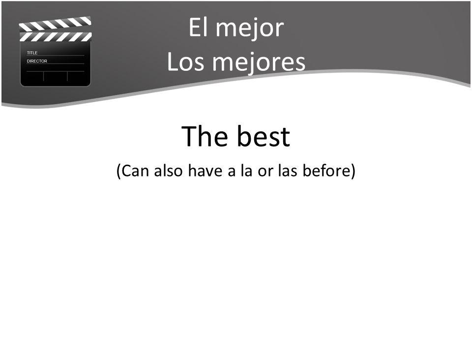 El mejor Los mejores The best (Can also have a la or las before)
