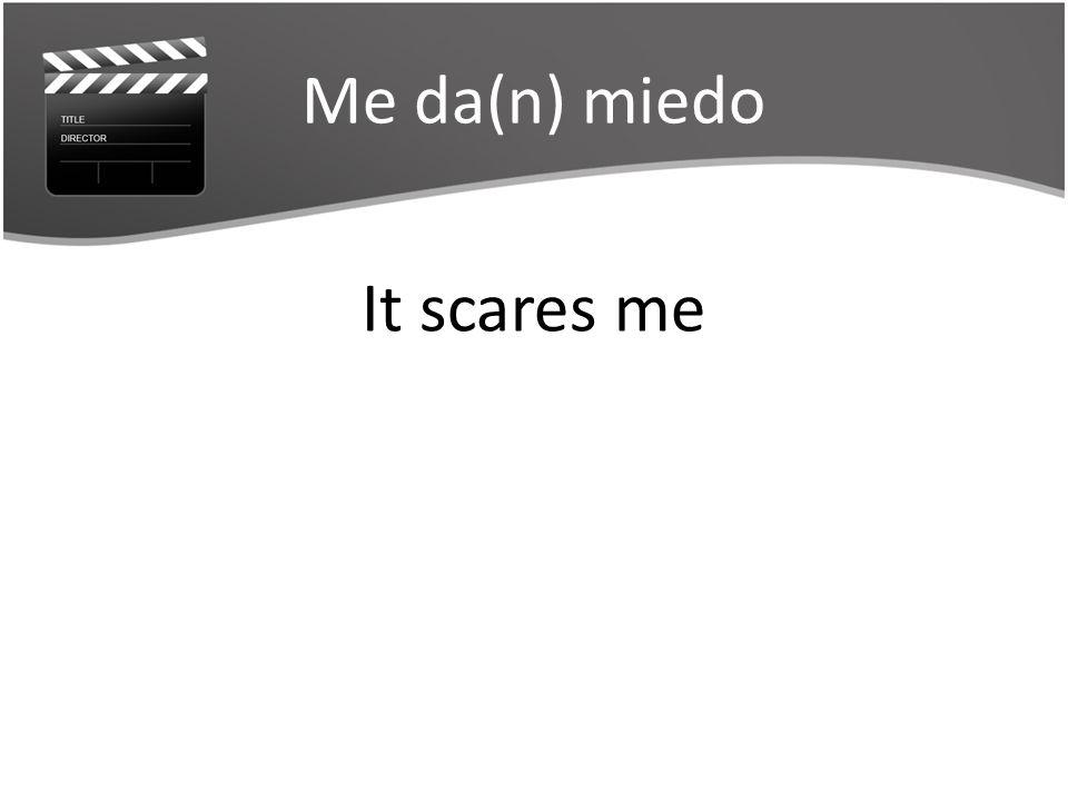 Me da(n) miedo It scares me