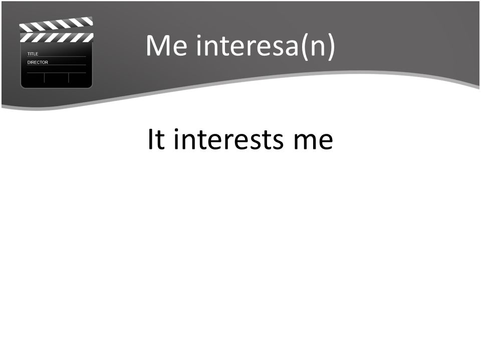Me interesa(n) It interests me