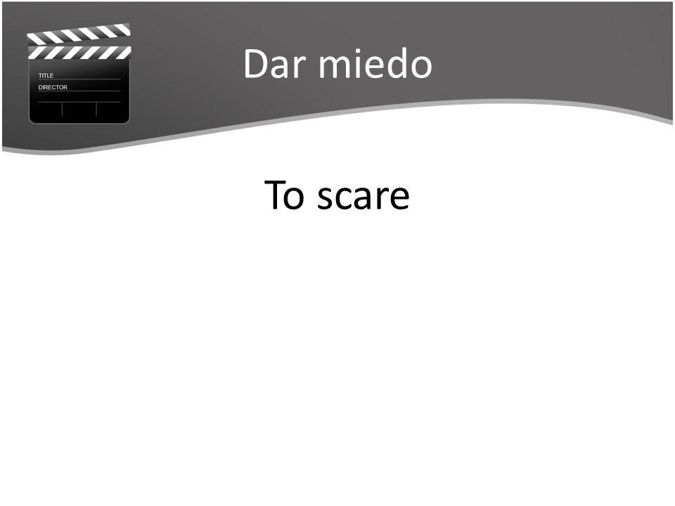 Dar miedo To scare