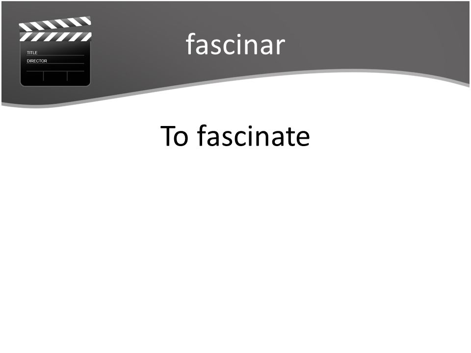 fascinar To fascinate