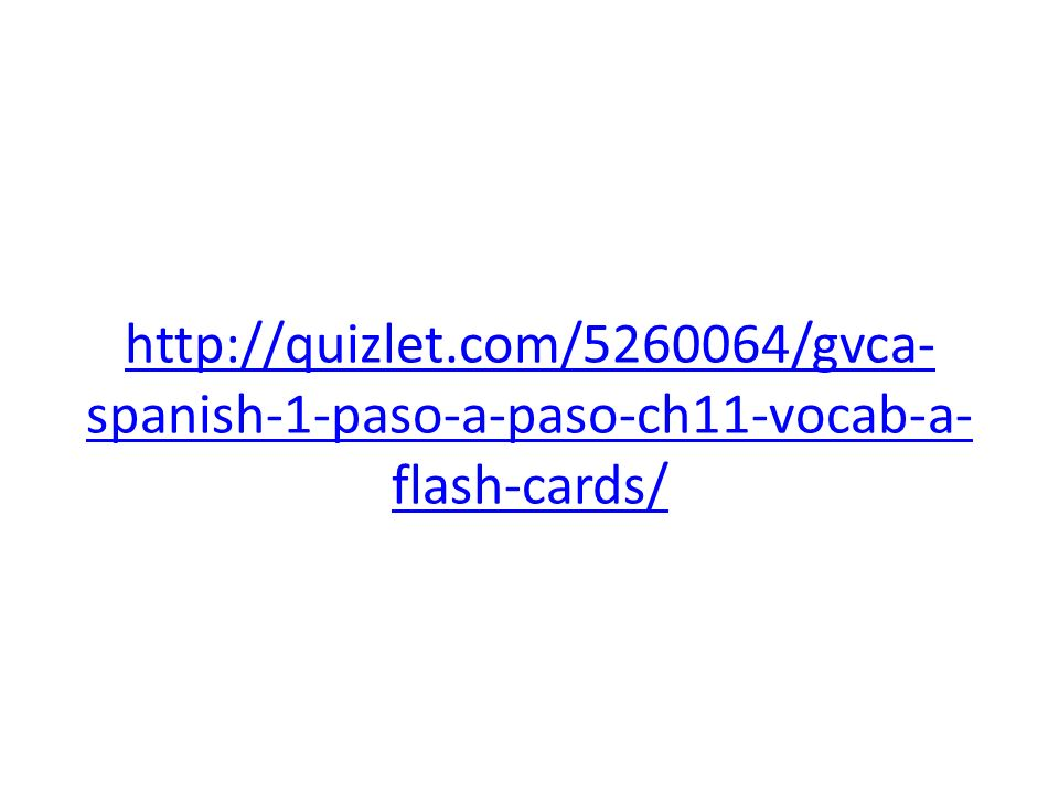 http://quizlet.com/5260064/gvca- spanish-1-paso-a-paso-ch11-vocab-a- flash-cards/