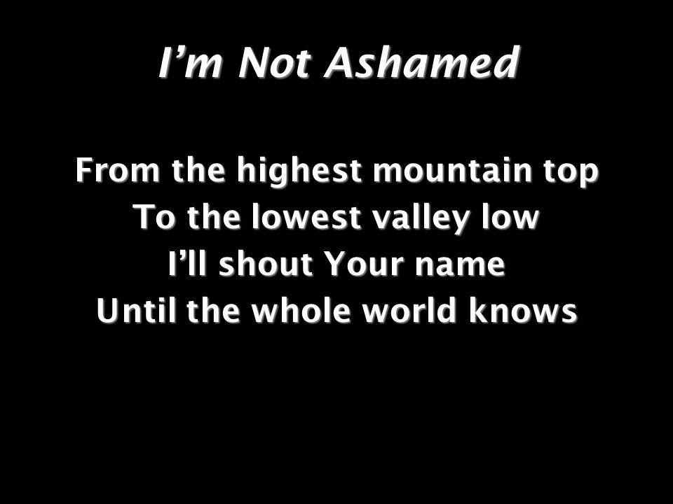 Im Not Ashamed Jesus, Youre my master and my king Jesus, Youre my Lord my everything Jesus, its Your blood That made me clean Hallelujah, Hallelujah
