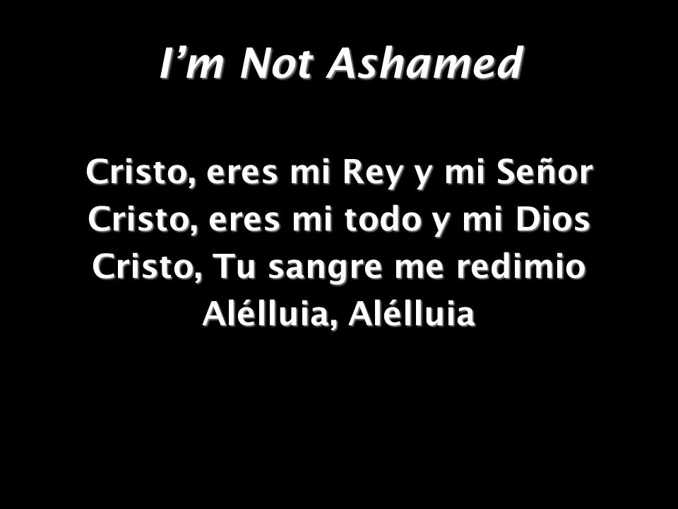 Im Not Ashamed What can I do but dance and shout.