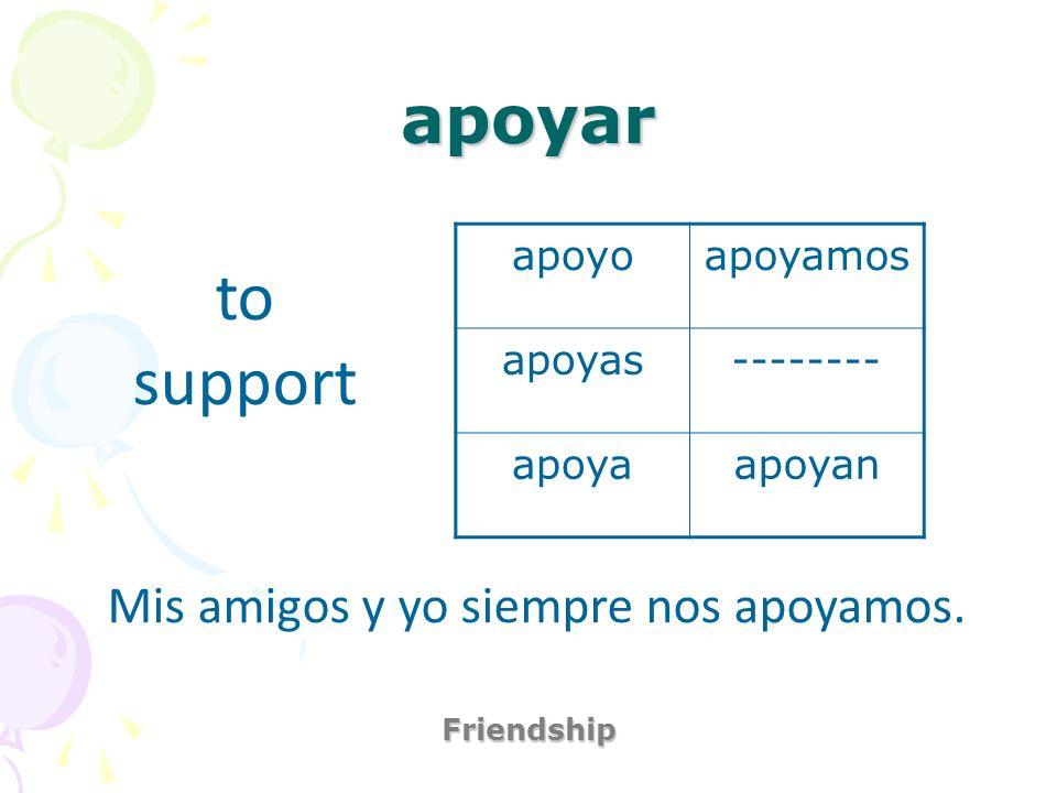 apoyar Friendship to support Mis amigos y yo siempre nos apoyamos. apoyoapoyamos apoyas-------- apoyaapoyan