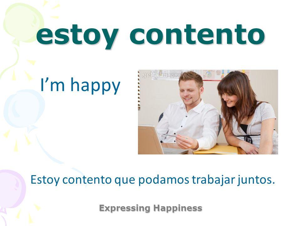 estoy de buen humor Expressing Happiness Im in a good mood Estoy de buen humor hoy porque saqué una buena nota de mi clase de computadoras.
