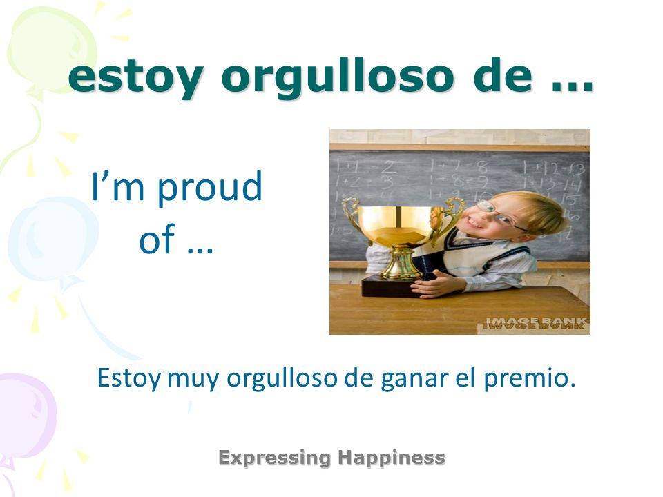 me alegro que … Expressing Happiness Im glad that … Me alegro que tú estés aquí hoy.