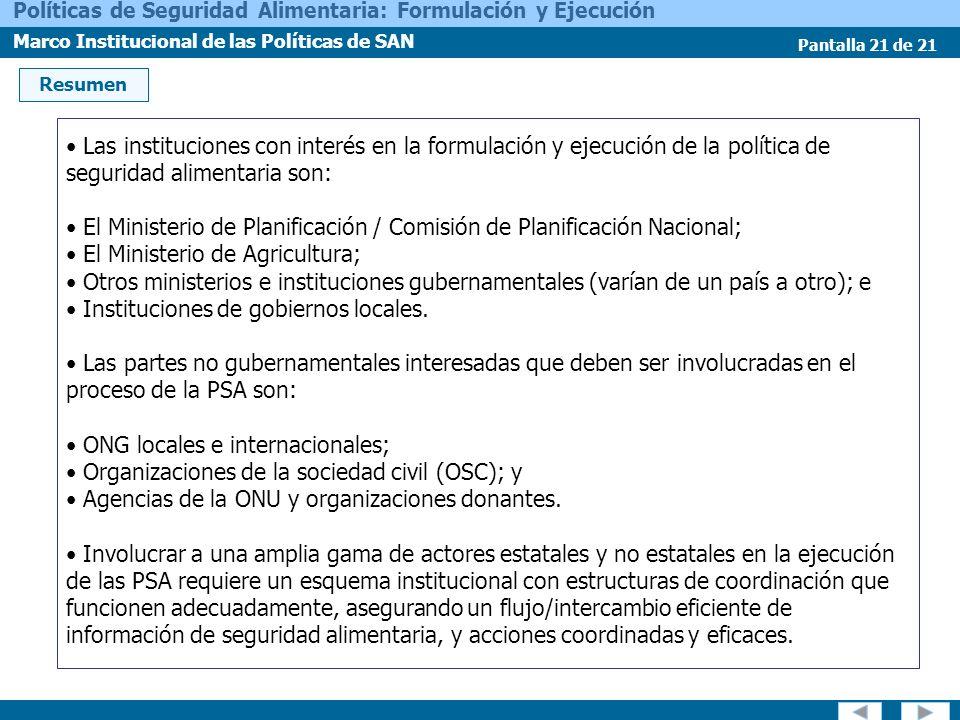 Pantalla 21 de 21 Políticas de Seguridad Alimentaria: Formulación y Ejecución Marco Institucional de las Políticas de SAN Las instituciones con interé