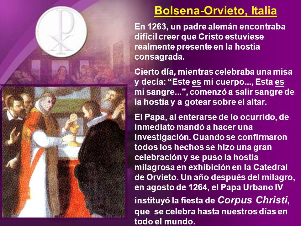 Bolsena-Orvieto, Italia En 1263, un padre alemán encontraba difícil creer que Cristo estuviese realmente presente en la hostia consagrada.