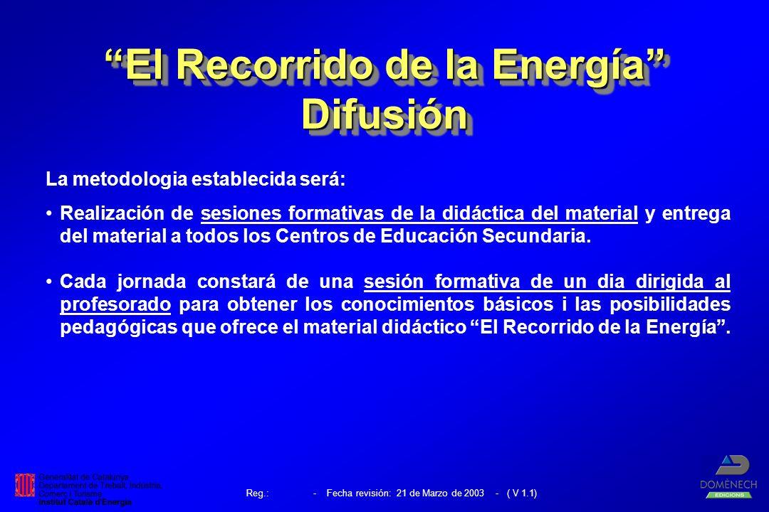 Reg.: - Fecha revisión: 21 de Marzo de 2003 - ( V 1.1) La metodologia establecida será: Realización de sesiones formativas de la didáctica del material y entrega del material a todos los Centros de Educación Secundaria.