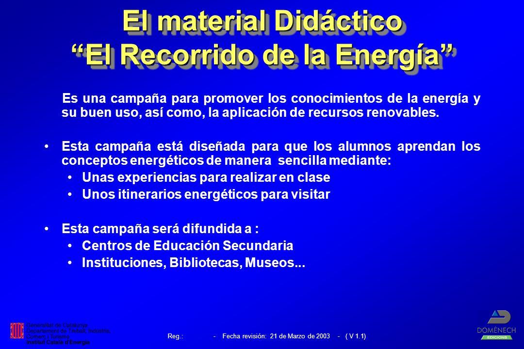 Reg.: - Fecha revisión: 21 de Marzo de 2003 - ( V 1.1) El material Didáctico El Recorrido de la Energía Es una campaña para promover los conocimientos de la energía y su buen uso, así como, la aplicación de recursos renovables.