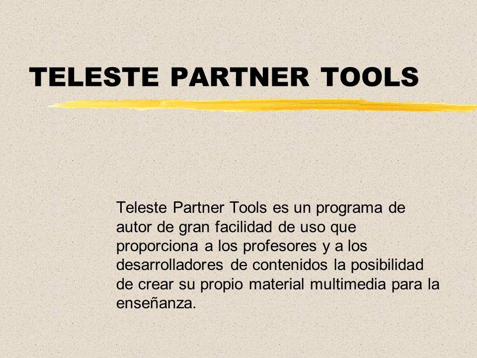 TELESTE PARTNER TOOLS Teleste Partner Tools es un programa de autor de gran facilidad de uso que proporciona a los profesores y a los desarrolladores de contenidos la posibilidad de crear su propio material multimedia para la enseñanza.