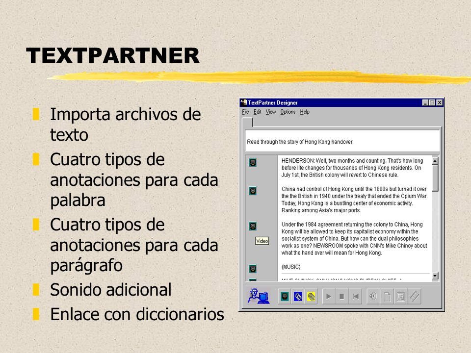 TEXTPARTNER zImporta archivos de texto zCuatro tipos de anotaciones para cada palabra zCuatro tipos de anotaciones para cada parágrafo zSonido adicional zEnlace con diccionarios