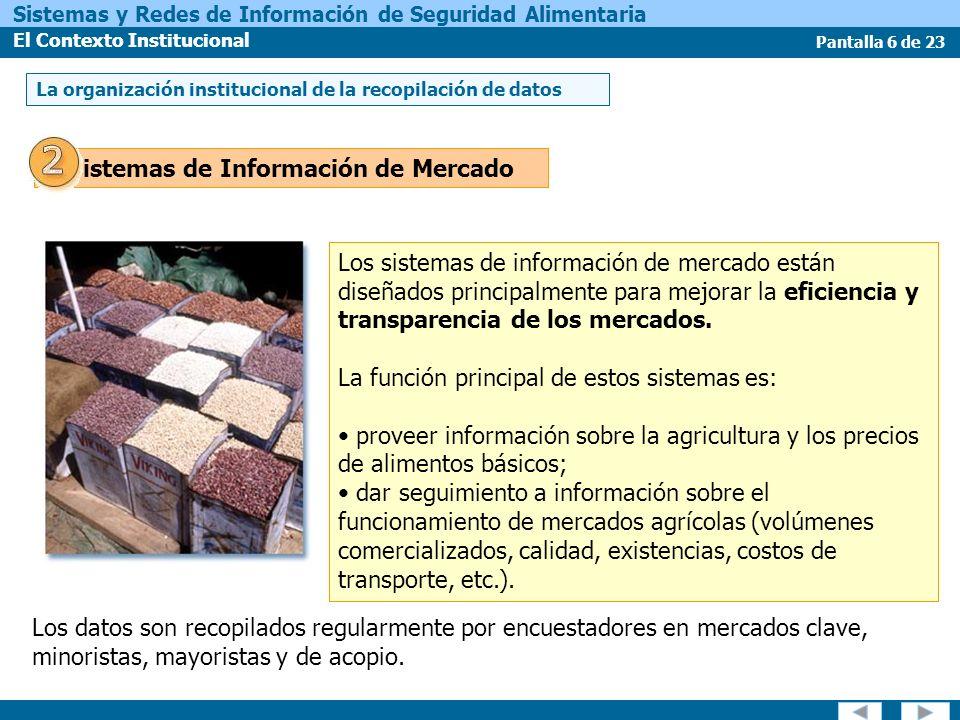 Pantalla 6 de 23 Sistemas y Redes de Información de Seguridad Alimentaria El Contexto Institucional Sistemas de Información de Mercado Los sistemas de información de mercado están diseñados principalmente para mejorar la eficiencia y transparencia de los mercados.