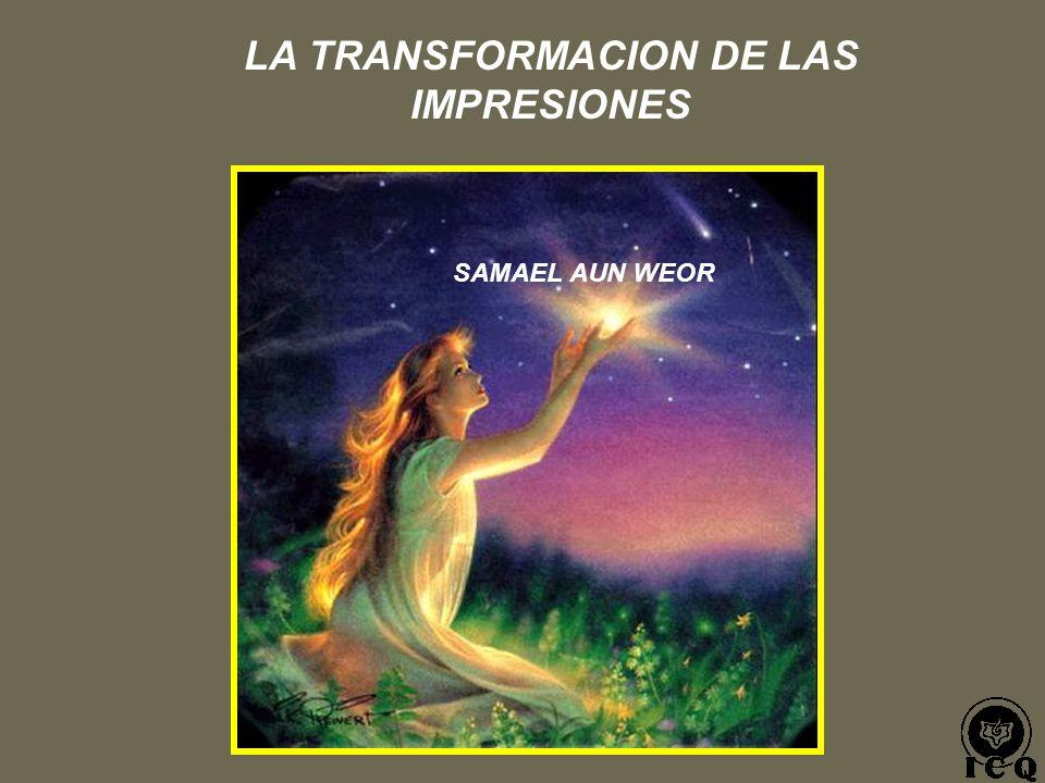 LA TRANSFORMACION DE LAS IMPRESIONES SAMAEL AUN WEOR