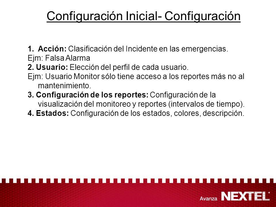 Configuración Inicial- Configuración 1.Acción: Clasificación del Incidente en las emergencias. Ejm: Falsa Alarma 2. Usuario: Elección del perfil de ca