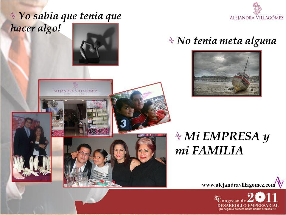 www.alejandravillagomez.com Yo sabia que tenia que hacer algo! Mi EMPRESA y mi FAMILIA No tenia meta alguna