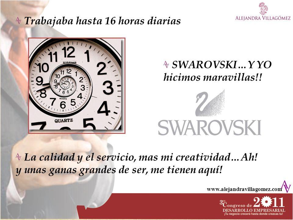www.alejandravillagomez.com Trabajaba hasta 16 horas diarias SWAROVSKI…Y YO hicimos maravillas!! La calidad y el servicio, mas mi creatividad…Ah! y un