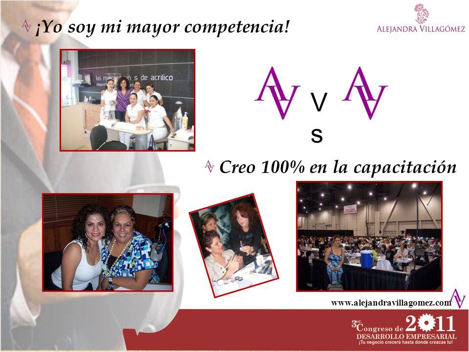 www.alejandravillagomez.com ¡Yo soy mi mayor competencia! Creo 100% en la capacitación VsVs