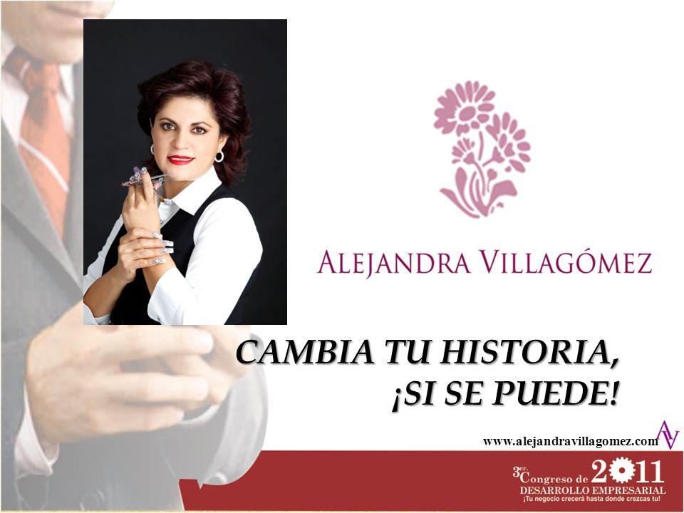 www.alejandravillagomez.com CAMBIA TU HISTORIA, ¡SI SE PUEDE!