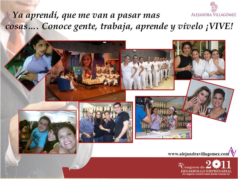 www.alejandravillagomez.com Ya aprendí, que me van a pasar mas cosas…. Conoce gente, trabaja, aprende y vívelo ¡VIVE!