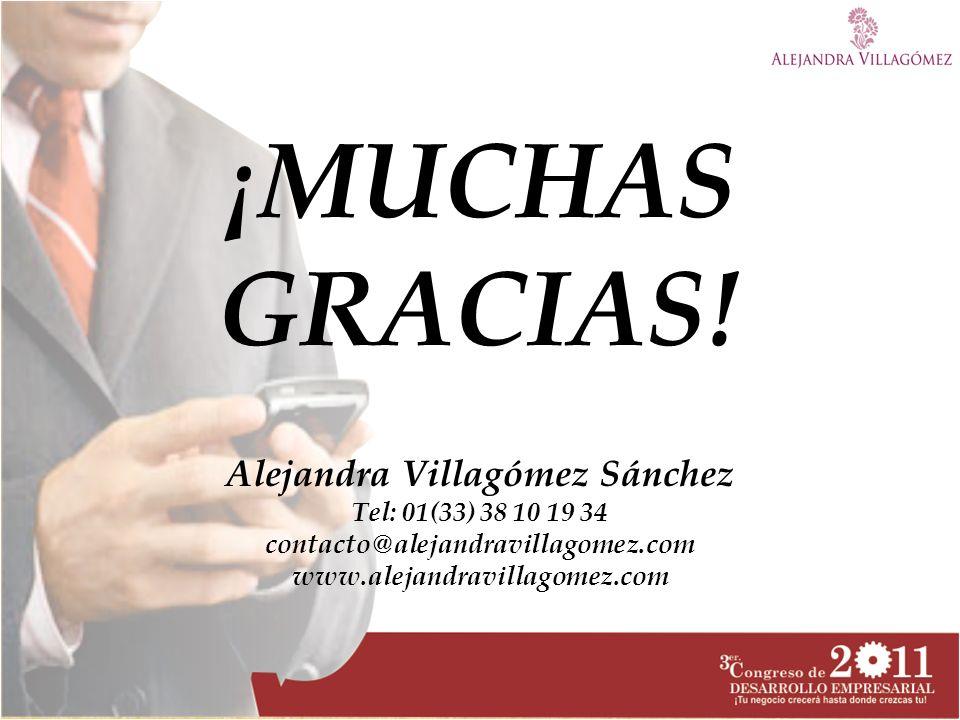 ¡MUCHAS GRACIAS! Alejandra Villagómez Sánchez Tel: 01(33) 38 10 19 34 contacto@alejandravillagomez.com www.alejandravillagomez.com