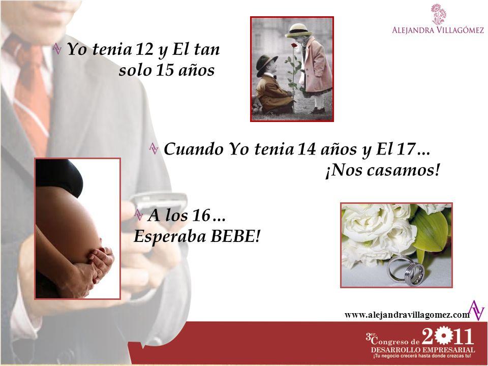 www.alejandravillagomez.com Yo tenia 12 y El tan solo 15 años Cuando Yo tenia 14 años y El 17… ¡Nos casamos! A los 16… Esperaba BEBE!