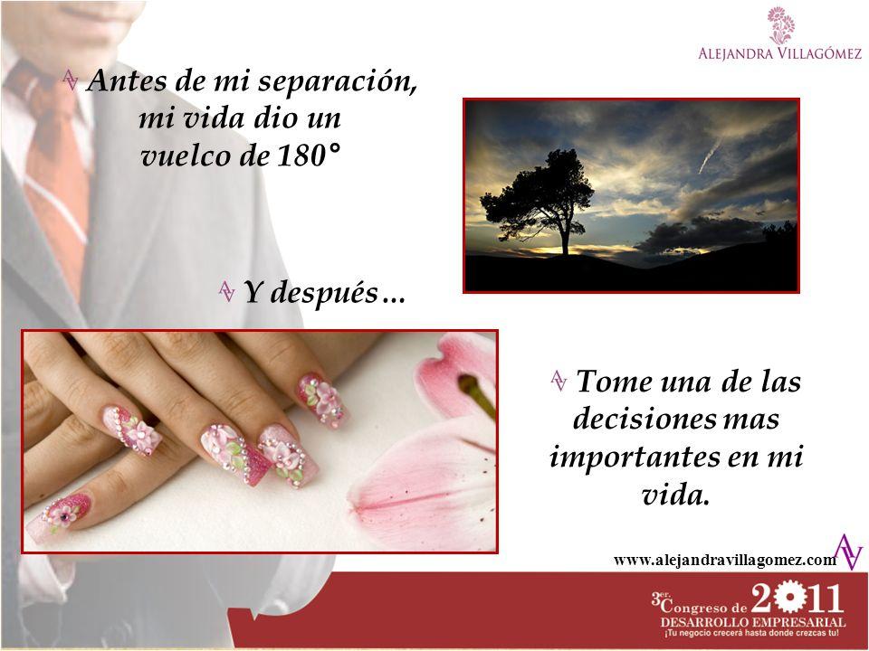 www.alejandravillagomez.com Antes de mi separación, mi vida dio un vuelco de 180° Y después… Tome una de las decisiones mas importantes en mi vida.
