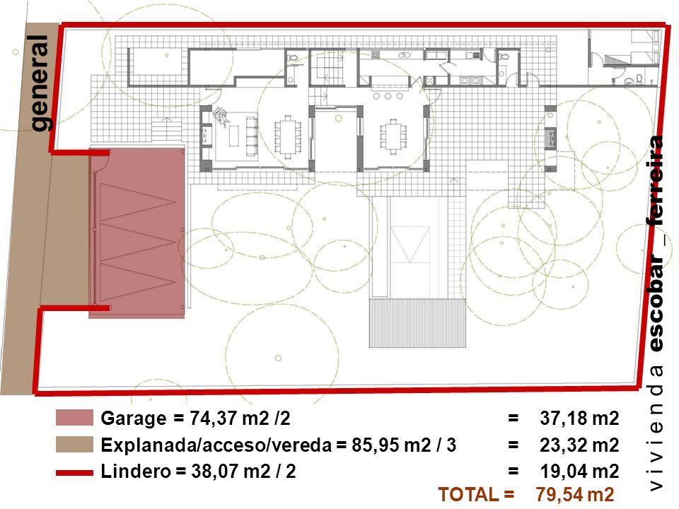 TOTAL = 79,54 m2 Explanada/acceso/vereda = 85,95 m2 / 3= 23,32 m2 Garage = 74,37 m2 /2 = 37,18 m2 Lindero = 38,07 m2 / 2 = 19,04 m2 v i v i e n d a es