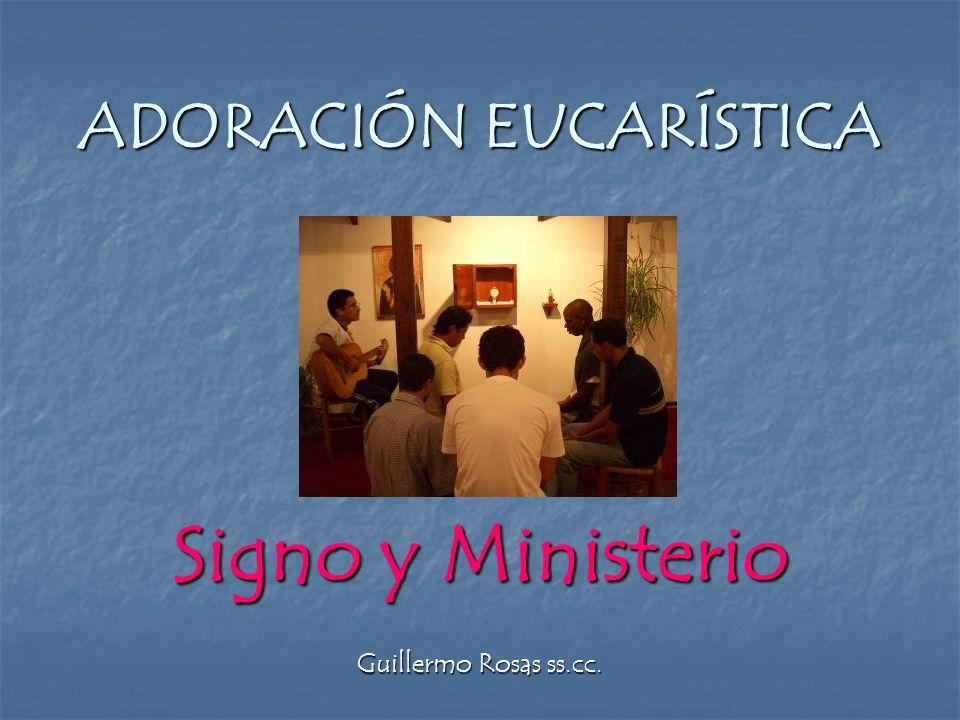 ADORACIÓN EUCARÍSTICA Signo y Ministerio Guillermo Rosas ss.cc.