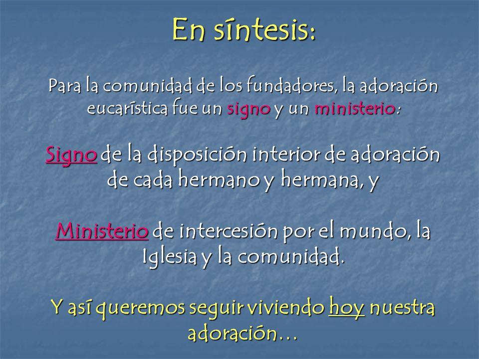 En síntesis: Para la comunidad de los fundadores, la adoración eucarística fue un signo y un ministerio: Signo de la disposición interior de adoración