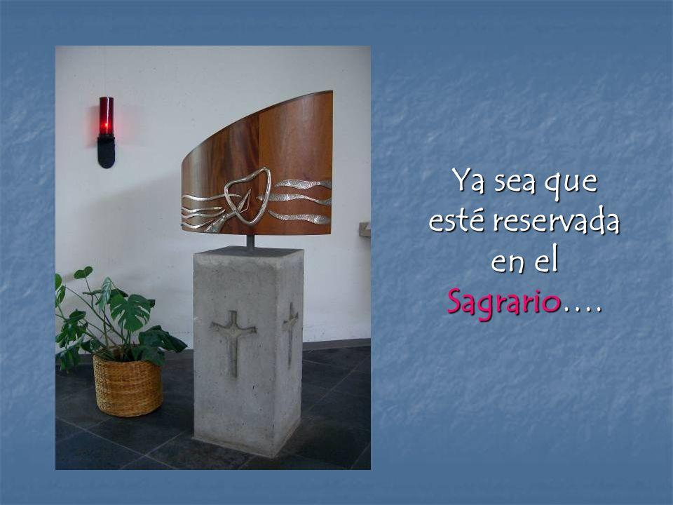 Ya sea que esté reservada en el Sagrario….