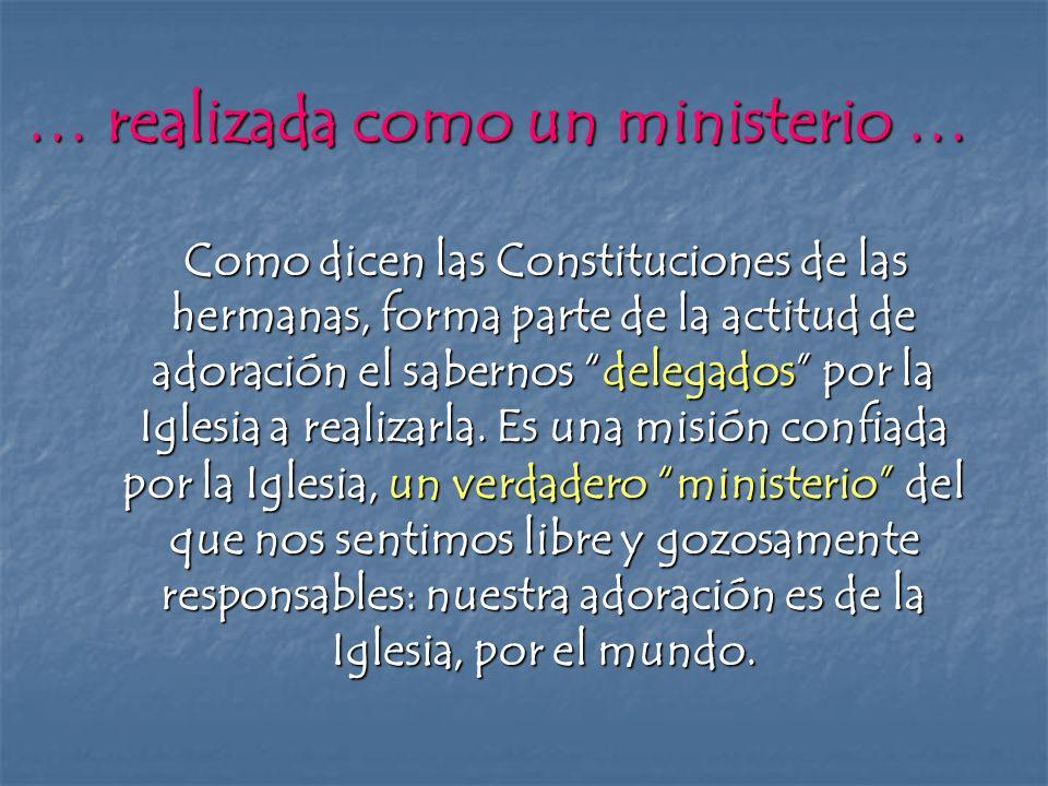 … realizada como un ministerio … Como dicen las Constituciones de las hermanas, forma parte de la actitud de adoración el sabernos delegados por la Ig