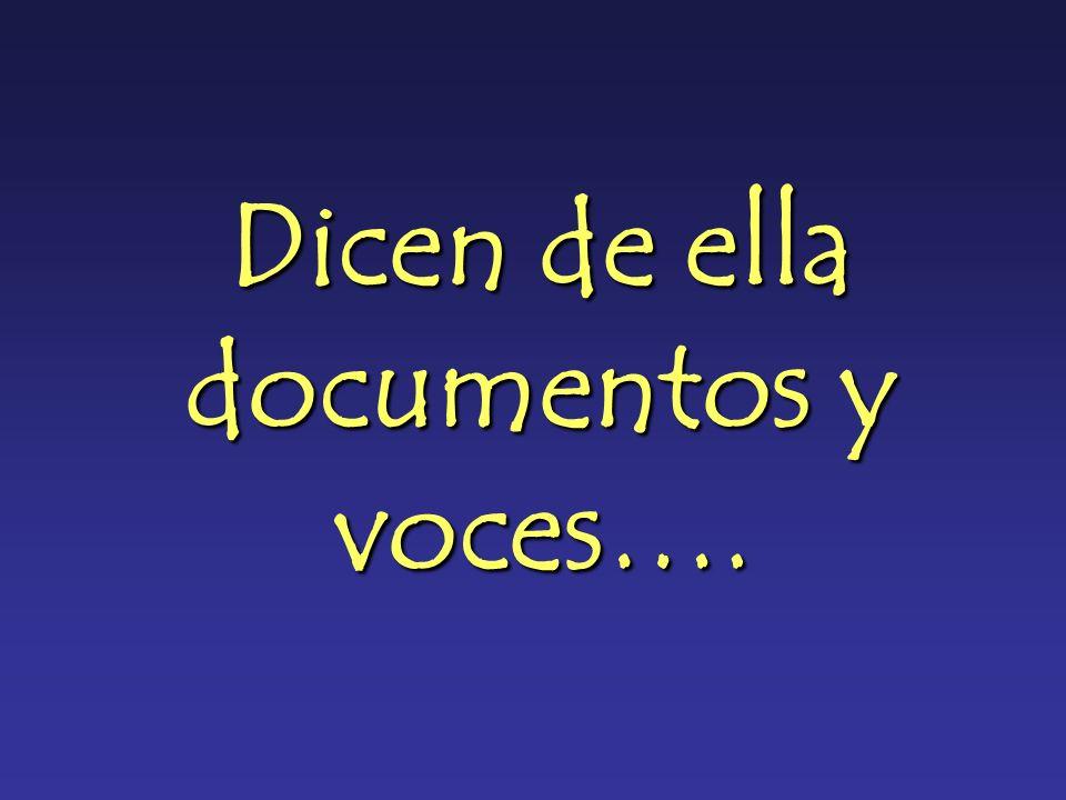 Dicen de ella documentos y voces….