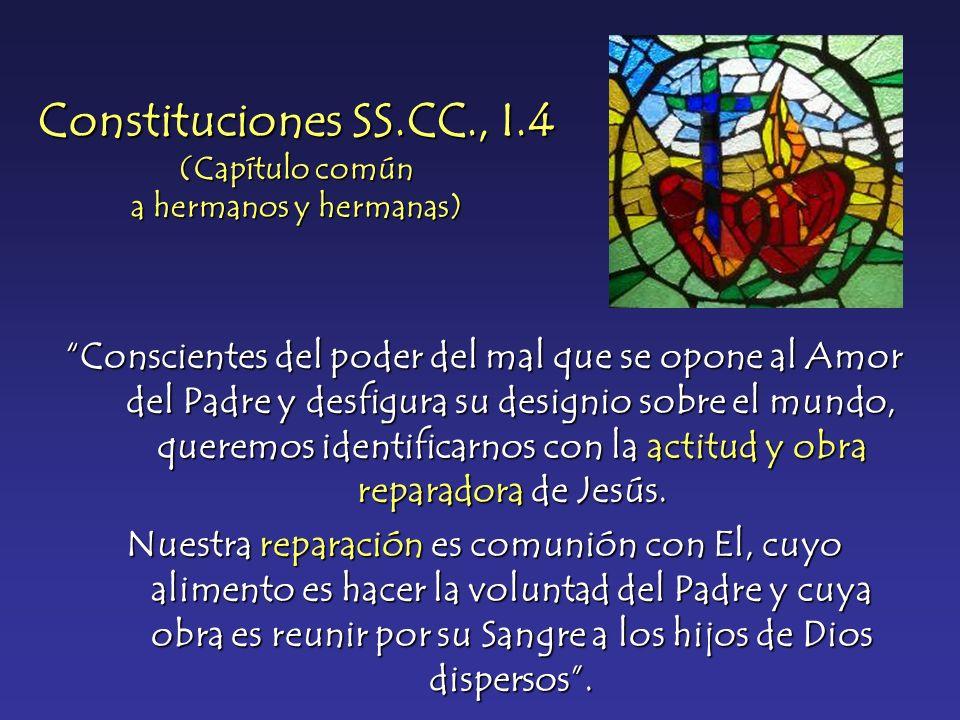 Constituciones SS.CC., I.4 (Capítulo común a hermanos y hermanas) Conscientes del poder del mal que se opone al Amor del Padre y desfigura su designio