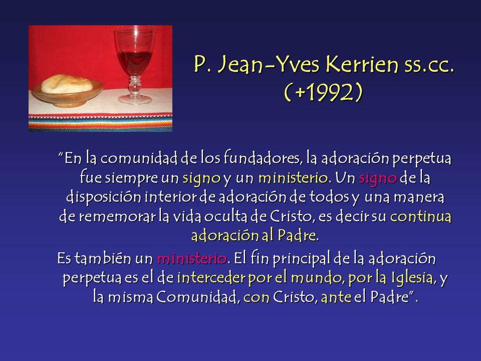 P. Jean-Yves Kerrien ss.cc. (+1992) En la comunidad de los fundadores, la adoración perpetua fue siempre un signo y un ministerio. Un signo de la disp