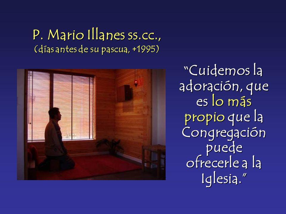 P. Mario Illanes ss.cc., (días antes de su pascua, +1995) Cuidemos la adoración, que es lo más propio que la Congregación puede ofrecerle a la Iglesia