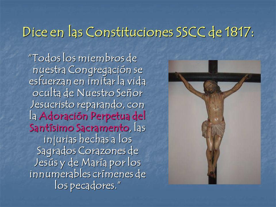 Dice en las Constituciones SSCC de 1817: Todos los miembros de nuestra Congregación se esfuerzan en imitar la vida oculta de Nuestro Señor Jesucristo