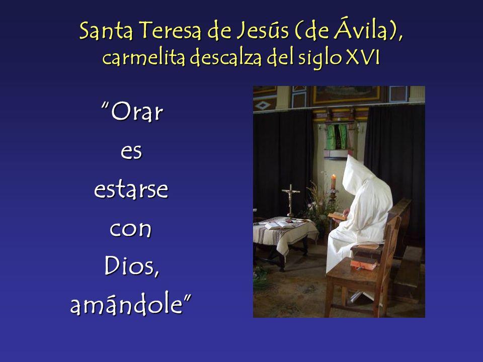 Santa Teresa de Jesús (de Ávila), carmelita descalza del siglo XVI OraresestarseconDios,amándole