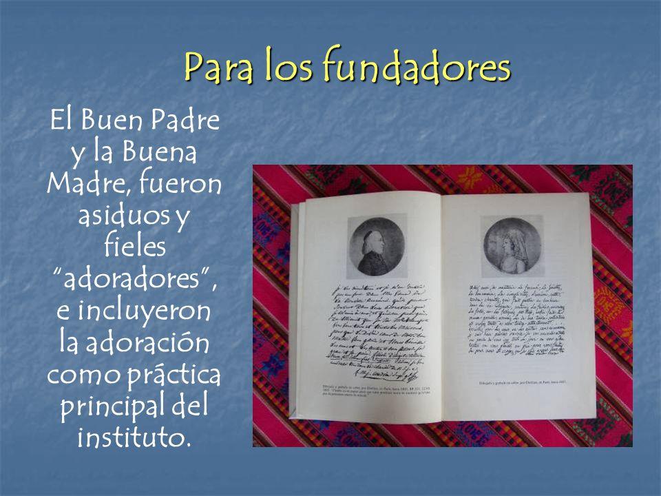 Para los fundadores El Buen Padre y la Buena Madre, fueron asiduos y fieles adoradores, e incluyeron la adoración como práctica principal del institut