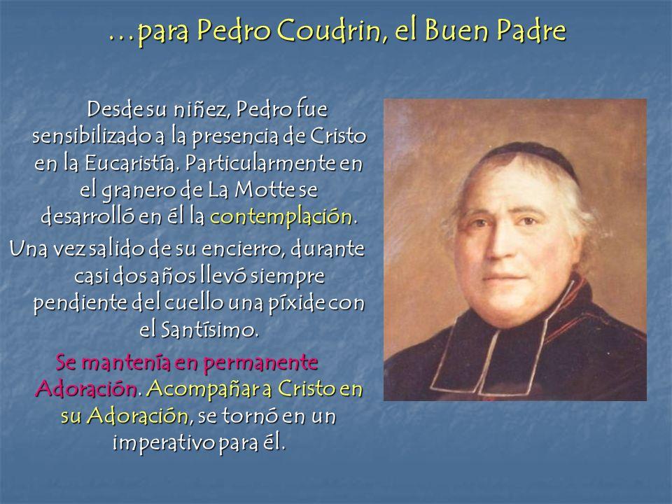 …para Pedro Coudrin, el Buen Padre Desde su niñez, Pedro fue sensibilizado a la presencia de Cristo en la Eucaristía. Particularmente en el granero de