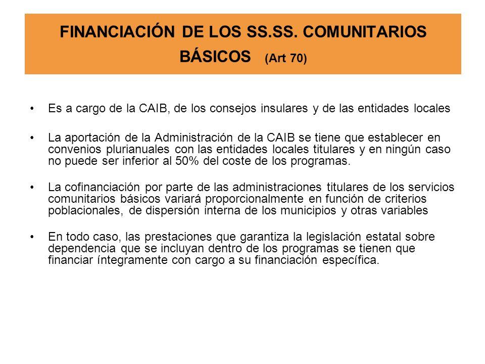 FINANCIACIÓN DE LOS SS.SS. COMUNITARIOS BÁSICOS (Art 70) Es a cargo de la CAIB, de los consejos insulares y de las entidades locales La aportación de
