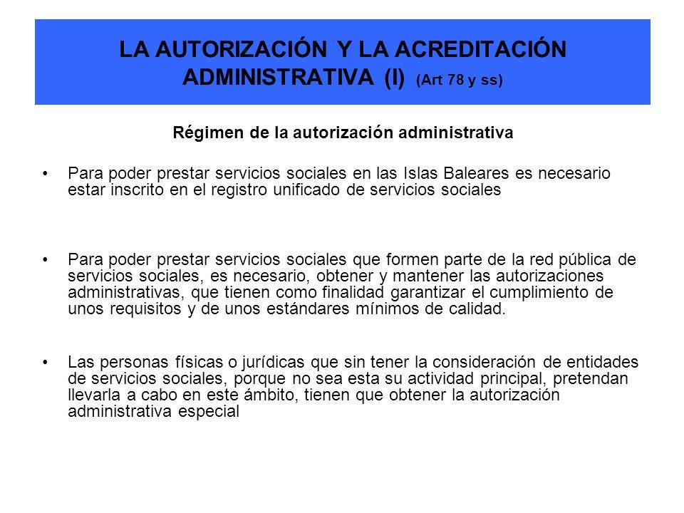 LA AUTORIZACIÓN Y LA ACREDITACIÓN ADMINISTRATIVA (I) (Art 78 y ss) Régimen de la autorización administrativa Para poder prestar servicios sociales en