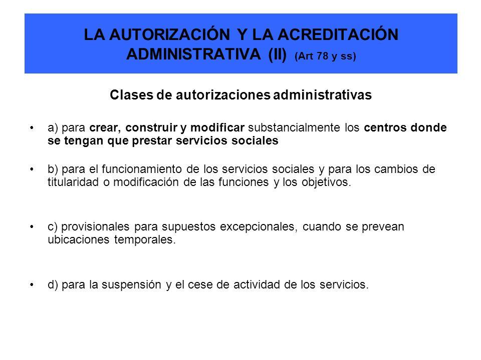 LA AUTORIZACIÓN Y LA ACREDITACIÓN ADMINISTRATIVA (II) (Art 78 y ss) Clases de autorizaciones administrativas a) para crear, construir y modificar subs
