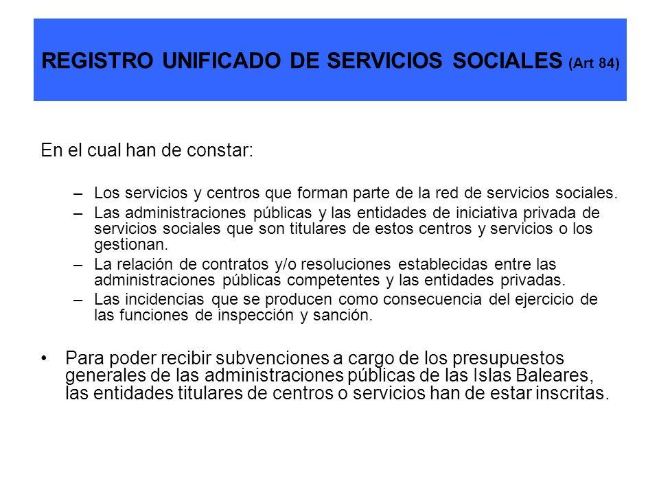 REGISTRO UNIFICADO DE SERVICIOS SOCIALES (Art 84) En el cual han de constar: –Los servicios y centros que forman parte de la red de servicios sociales