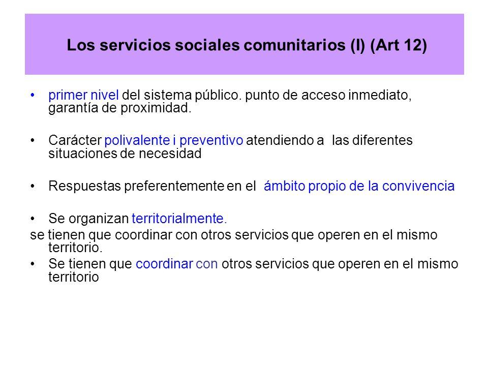 Los servicios sociales comunitarios (I) (Art 12) primer nivel del sistema público. punto de acceso inmediato, garantía de proximidad. Carácter polival